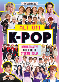 Alt om K-pop - Den ultimative guide til de største idoler
