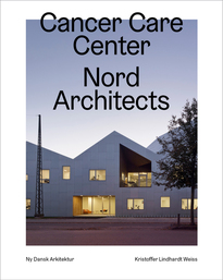 Cancer Care Center, Nord Architects  – Ny dansk arkitektur Bd. 5